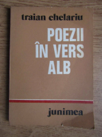 Traian Chelariu - Poezii in vers alb. Biografie 1953-1965