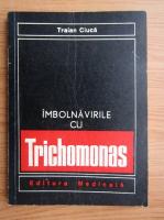 Anticariat: Traian Ciuca - Imbolnavirile cu trichomonas