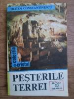 Traian Constantinescu - Pesterile Terrei