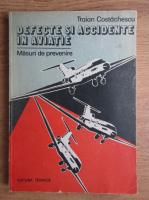 Traian Costachescu - Defecte si accidente in aviatie. Masuri de prevenire