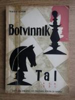 Traian Ichim - Botvinnik-Tal. Meciurile pentru campionatul mondial de sah