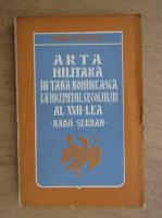 Traian Mutascu - Arta militara in Tara Romaneasca la inceputul secolului al XVII-lea. Radu Serban