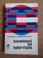 Anticariat: Traian Podgoreanu - Umanismul lui Tudor Vianu
