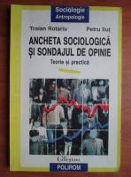 Traian Rotariu - Ancheta sociologica si sondajul de opinie. Teorie si practica