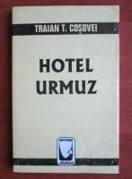 Anticariat: Traian T. Cosovei - Hotel Urmuz