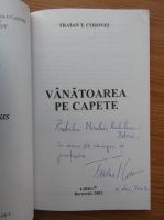 Traian T. Cosovei - Vanatoarea pe capete (cu autograful autorului)