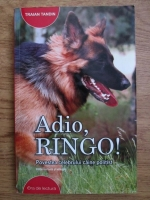 Anticariat: Traian Tandin - Adio, Ringo! Povestea celebrului caine politist