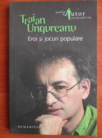 Anticariat: Traian Ungureanu - Eroi si jocuri populare