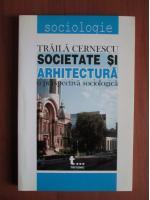 Traila Cernescu - Societate si Arhitectura o perspectiva sociologica