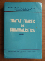 Trata practic de criminalistica (volumul 1)
