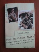Traudl Junge - Pana in ultima clipa. Secretara lui Hitler isi povesteste viata. In colaborare cu Melissa Muller
