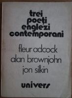 Anticariat: Trei Poeti englezi contemporani. Fleur Adcock, Alan Brownjohn, Jon Silkin