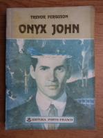 Anticariat: Trevor Ferguson - Onyx John