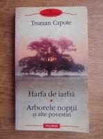 Truman Capote - Harfa de iarba. Arborele noptii si alte povestiri