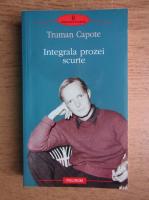 Truman Capote - Integrala prozei scurte