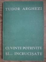 Tudor Arghezi - Cuvinte potrivite si... incrucisate