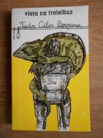 Anticariat: Tudor Calin Zarojanu - Viata ca troleibuz
