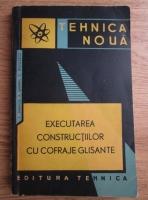 Tudor Dinescu - Executarea constructiilor cu cofraje glisante