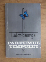 Anticariat: Tudor George - Parfumul timpului