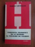 Tudor Ghideanu - Constiinta filosofica de la Husserl la Teilhard de Chardin