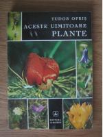 Anticariat: Tudor Opris - Aceste uimitoare plante