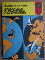 Anticariat: Tudor Opris - Animalele si plantele calatoresc