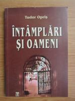 Anticariat: Tudor Opris - Intamplari si oameni
