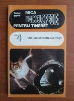 Anticariat: Tudor Opris - Mica enciclopedie pentru tineret. Cartea 4, limitele extreme ale vietii