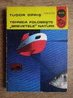 Anticariat: Tudor Opris - Tehnica foloseste brevetele naturii