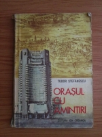 Anticariat: Tudor Stefanescu - Orasul cu amintiri