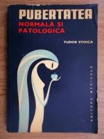 Tudor Stoica - Pubertatea, normala si patologica