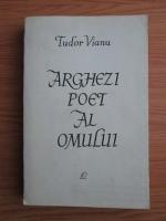Tudor Vianu - Arghezi poet al omului