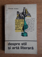 Tudor Vianu - Despre stil si arta literara