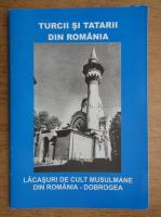 Turcii si tatarii din Romania. Lacasuri de cult musulmane din Romania, Dobrogea