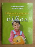 Anticariat: Txumari Alfaro - Soluciones naturales para la salud de los ninos