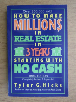 Tyler G. Hicks - How to make millions in real estate in 3 years starting with no cash