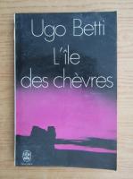 Ugo Betti - L'ile des chevres