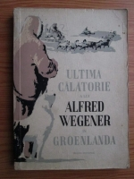 Ultima calatorie a lui Alfred Wegener in Groenlanda