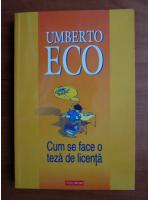 Anticariat: Umberto Eco - Cum se face o teza de licenta
