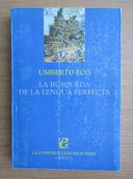 Anticariat: Umberto Eco - La busqueda de la lengua perfecta