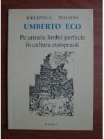 Anticariat: Umberto Eco - Pe urmele limbii perfecte in cultura europeana