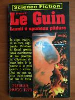 Ursula K. Le Guin - Lumii ii spuneau padure
