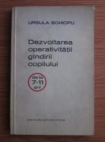 Ursula Schiopu - Dezvoltarea operativitatii gandirii copilului