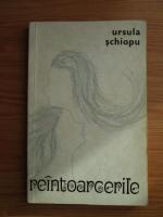 Anticariat: Ursula Schiopu - Reintoarcerile