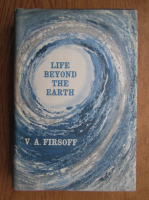 V. A. Firsoff - Life beyond the earth