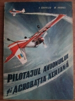 V. Gavriliu - Pilotajul avionului si acrobatia aeriana