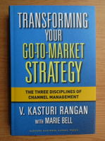 V. Kasturi Rangan - Transforming your go to market strategy. The three disciplines og channel management