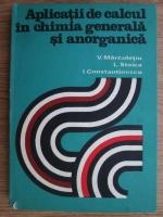V. Marculetiu, Ligia Stoica, I. Constantinescu - Aplicatii de calcul in chimia generala si anorganica