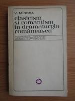 V. Mindra - Clasicism si romantism in dramaturgia romaneasca 1816-1918