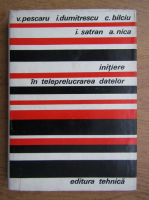 Anticariat: V. Pescaru, I. Dumitrescu, C. Bilciu - Initiere in teleprelucararea datelor
